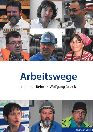 Cover des Buches Johannes Rehm (Autor), Annekathrin Preidel (Vorwort), Wolfgang Noack (Fotograf): Arbeitswege