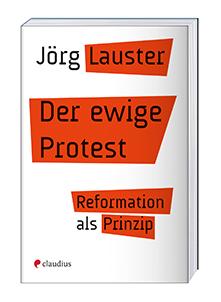 Cover des Buches Jörg Lauster: Der ewige Protest, Reformation als Prinzip, Claudius Verlag